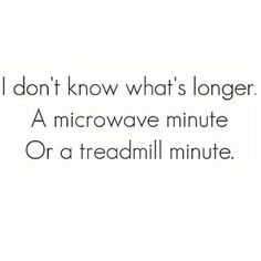 I speak from experience when I say that both are pretty brutal. #truth #humor #treadmillminute #lol #amirightoramiright