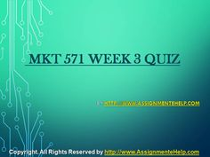 http://www.assignmentehelp.com/Blog/MKT-571-Week-3-Quiz-Complete-Assignment-Help.html