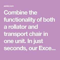 Combine the functionality of both a rollator and transport chair in one unit. In just seconds, our Excel Translator easily converts from a rollator to a Transport Chair, Disability, Transportation, The Unit