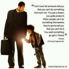 Best Advice a Father can give - Best dialogue by Will Smith in Pursuit of Happiness.Tags: pursuit of happyness, pursuit of happiness, best dialogues from pursuit of happiness, will smiths son in pursuit of happiness, motivation quotes. food-for-thought Movies Quotes, Motivacional Quotes, Quotable Quotes, Great Quotes, Quotes To Live By, Inspirational Quotes, Film Quotes, Famous Quotes From Movies, Funny Quotes