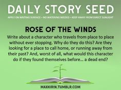 ⚘ DAILY STORY SEED⚘  Rose Of The Winds Write about a character who travels from place to place without ever stopping. Why do they do this? ...