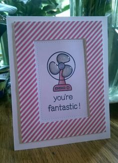 Best pun ever card for my friend who needs a boost! Love how glossy accents makes the fan blades look more real!