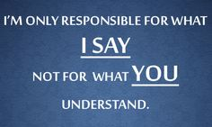 I am not responsible for what you understand.