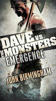 """""""Dave Vs. The Monsters: Emergence""""  ***  John Birmingham  (2015)"""