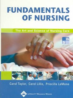 Fundamentals of Nursing: The Art and Science of Nursing Care, by Carol Taylor, Carol Lillis, and Priscilla LeMone.