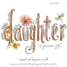 The Daughter Print is an original design painted by Pam Coxwell. -The watermark seen on the sample photo will not appear on the print you receive.all designs copyright pam coxwell designs - thank you for not copying or duplicating in any form Mother Daughter Quotes, I Love My Daughter, My Beautiful Daughter, Happy Birthday Daughter From Mom, Proud Of You Quotes Daughter, Quotes About Daughters, Letter To My Daughter, Mother Daughters, Raising Daughters