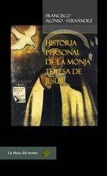 Historia personal de la monja Teresa de Jesús, nuevo libro del psiquiatra y psicohistoriador Francisco Alonso.
