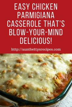This Easy Chicken Parmigiana Casserole Has All The Flavors Of A Classic Italian Dish With NONE Of The Work- Aunt Betty's Recipes Approved