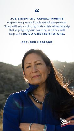 """""""Joe Biden and Kamala Harris respect our past and understand our present. They will see us through this crisis of leadership that is plaguing our country, and they will help us to build a better future."""" - Rep Deb Haaland Democratic National Convention, I Need To Know, Kamala Harris, Our Country, Iconic Women, Joe Biden, Letting Go, Respect, Breathe"""