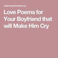 Love Poems for Your Boyfriend that will Make Him Cry Birthday Poems For Boyfriend, Paragraphs For Your Boyfriend, Poems For Your Boyfriend, Love Notes To Your Boyfriend, Letter To My Boyfriend, Boyfriend Quotes, Sweet Boyfriend, Bae Quotes, Song Quotes