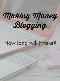 Making Money Blogging How long will it really take?