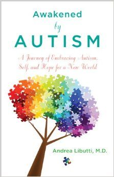 Awakened by Autism: A Journey of Embracing Autism, Self, and Hope for a New World: Andrea Libutti began the work of reconstructing herself after her oldest son was diagnosed with severe autism several years ago. Distraught and seemingly hopeless at the time, a series of unfolding events moved her from sleepwalking through life toward a personal journey of inner transformation. She immersed herself in research surrounding the causes and treatments for autism, and after several years of....