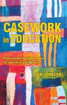 Essential reading for me as an RTLB- Casework in Education: Planning and Decision-Making for Specialist Practitioners Human Development, Professional Development, Reflective Practice, Student Voice, Book Outline, Inclusive Education, Learning Theory, Decision Making, Special Education