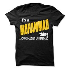 nice It is MOHAMMAD Thing... - 99 Cool Name Shirt !