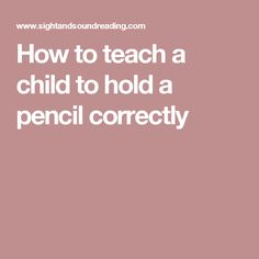 How to teach a child to hold a pencil correctly