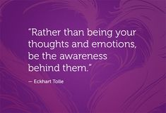 Rather than being your thoughts and emotions, be the awareness behind them. -Eckhart Tolle Quote #quote #quotes #quoteoftheday