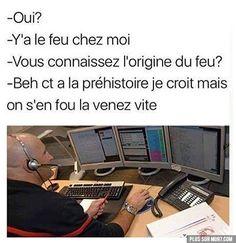 Oui ? y'a le feu chez moi ! vous connaissez l'#originie du #feu ? beh c'est à la #préhistoire je crois mais on s'en #fou la venez vite !!! #blague #drôle #drole #humour #mdr #lol #vdm #rire #rigolo #rigolade #rigole #rigoler #blagues #humours Funny Quotes, Funny Memes, Jokes, Image Fun, Troll, Feeling Happy, Fun Facts, Laughter, Haha