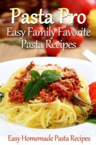 Pasta Pro: Easy Family Favorite Pasta Recipes by Cooking Penguin ebook deal
