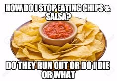 How do I stop eating Chips & Salsa? (Funny People Pictures) - #chips #die…