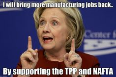 First Clinton Administration Brought The Horrible Trade Agreement NAFTA & We Subsequently Lost 700,000 Jobs. Now This Fraud Wants To Bring Us TPP To Kill More American Jobs. #F*CKNO.