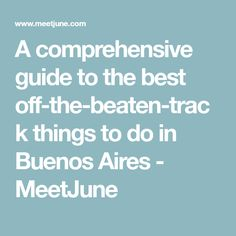 A comprehensive guide to the best off-the-beaten-track things to do in Buenos Aires - MeetJune