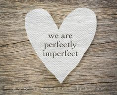 we are perfectly imperfect
