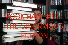 Book Haul #12 - THE GINORMOUS EDITION