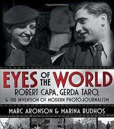 Eyes of the World: Robert Capa, Gerda Taro, and the Inven...