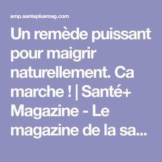 Un remède puissant pour maigrir naturellement. Ca marche ! | Santé+ Magazine - Le magazine de la santé naturelle