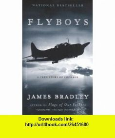 Flyboys A True Story of Courage (9780316107280) James Bradley , ISBN-10: 031610728X  , ISBN-13: 978-0316107280 ,  , tutorials , pdf , ebook , torrent , downloads , rapidshare , filesonic , hotfile , megaupload , fileserve