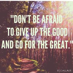 Always go for the great!