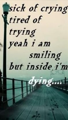 Sick of Crying...this is where I am right now, this is how I feel..