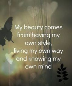 My beauty comes from having my own style...  #inspiration #motivation #wisdom #quote #quotes #life