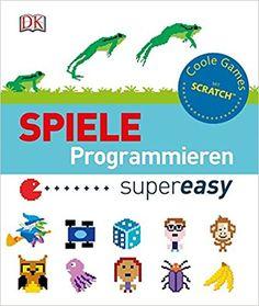 Spiele programmieren supereasy: Coole Games mit Scratch™: Amazon.de: Bücher