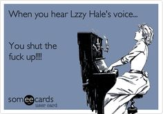 When you hear Lzzy Hale's voice... You shut the fuck up!!!! | Music Ecard