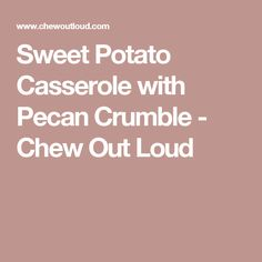 Sweet Potato Casserole with Pecan Crumble - Chew Out Loud