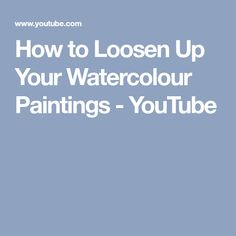 How to Loosen Up Your Watercolour Paintings - YouTube