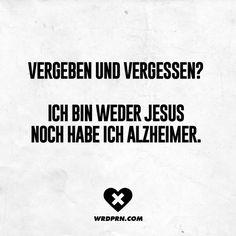 Forgive and forget? I& neither Jesus, nor do I have Alzheimer& Forgive and forget? I& neither Jesus, nor do I have Alzheimer&