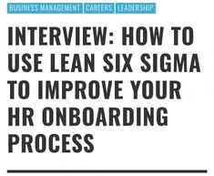 Interview: How to Use Lean Six Sigma to Improve Your HR Onboarding Process #BusinessManagement #Careers #Leadership #employeesatisfaction #HR #talentretention