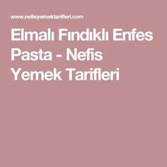 Elmalı Fındıklı Enfes Pasta - Nefis Yemek Tarifleri