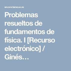 Problemas resueltos de fundamentos de física. I [Recurso electrónico] / Ginés…