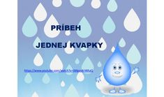 Obeh vody v prírode prezentácia aj na IT + animovaná rozprávka príbeh Kvapka čarovná zima /viď. v úvode link na youtubeú Water Poster, Water Cycle, Indoor Activities For Kids, Save Water, Preschool, Science, Education, Math, Hampers