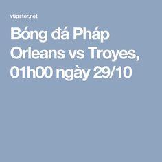 Bóng đá Pháp Orleans vs Troyes, 01h00 ngày 29/10