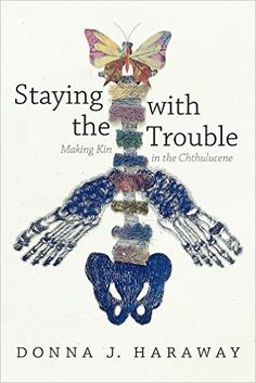 Staying with the Trouble: Making Kin in the Chthulucene (Experimental Futures): Donna J. Haraway: 9780822362241: Amazon.com: Books