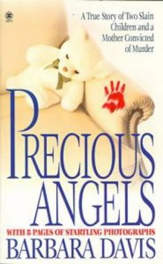 Precious Angels: A True Story of Two Slain Children and a Mother convicted of Murder (Onyx True Crime) by Barbara Davis, http://www.amazon.com/dp/0451408535/ref=cm_sw_r_pi_dp_elWMsb042ANB4