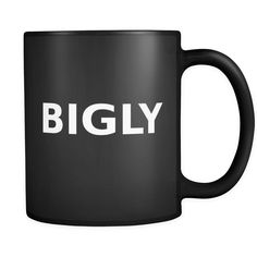 BIGLY Mug, Trump, Coffee Mug, Black Coffee Mug