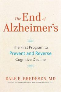 The End of Alzheimer's: The First Program to Prevent and Reverse Cognitive Decline by Dale E. Bredesen, M.D.