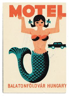 Vintage Hungary Motel travel ad with Mermaid illustration. Real Mermaids, Mermaids And Mermen, Fantasy Mermaids, Design Graphique, Art Graphique, Vintage Labels, Vintage Ads, Vintage Luggage, Mermaid Board