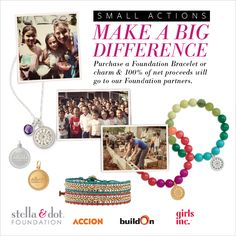 The mission of the Stella & Dot Foundation is to help empower women and children through economic and educational development. Purchase  a Foundation Bracelet or Charm to join the cause.  Generosity looks good on you.  www.stelladot.com/colleen