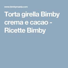 Torta girella Bimby crema e cacao - Ricette Bimby